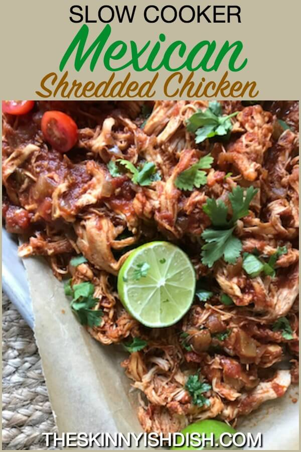 So flavorful and tender, this Slow Cooker Mexican Shredded Chicken is a simple meal to put together into your slow cooker and let cook all day.  When done, you'll have delicious shredded chicken to put into tacos, stuff into burritos, top salads, nachos and more!  It's so easy and it will quickly become a frequent meal in your home! #theskinnyishdish #slowcooker #mexican #shreddedchicken #freestylesmartpoints #weightwatchers